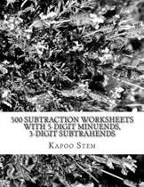 500 Subtraction Worksheets with 5-Digit Minuends, 3-Digit Subtrahends