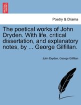 The Poetical Works of John Dryden. with Life, Critical Dissertation, and Explanatory Notes, by ... George Gilfillan.