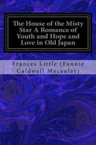 The House of the Misty Star a Romance of Youth and Hope and Love in Old Japan