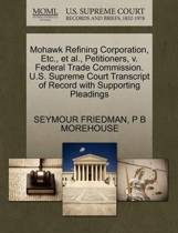 Mohawk Refining Corporation, Etc., et al., Petitioners, V. Federal Trade Commission. U.S. Supreme Court Transcript of Record with Supporting Pleadings