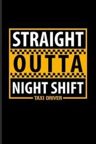 Straight Outta Night Shift Taxi Driver: Funny Driving Quotes Journal - Notebook For Yellow Taxi Art, Transport, City, Urban, Vehicle, Automobile & Mov