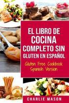 El Libro De Cocina Completo Sin Gluten En Espanol/ Gluten Free Cookbook Spanish Version (Spanish Edition)