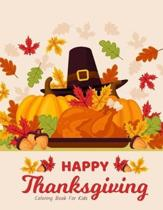 Happy Thanksgiving Coloring Book For Kids: Happy Thanksgiving Day, Happy Thanksgiving Coloring Book, Coloring Book For kids