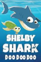 Shelby: Shelby Shark Doo Doo Doo Notebook Journal For Drawing or Sketching Writing Taking Notes, Custom Gift With The Girls Na
