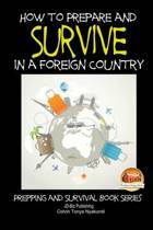 How to Prepare and Survive in a Foreign Country