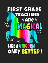 First Grade Teachers Are Magical Like a Unicorn Only Better