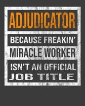 Adjudicator Because Freakin' Miracle Worker Is Not An Official Job Title: 2020 Calendar Day to Day Planner Dated Journal Notebook Diary 8'' x 10'' 110 P