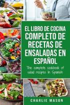 El Libro De Cocina Completo De Recetas De Ensaladas En Espanol/ the Complete Cookbook of Salad Recipes in Spanish (Spanish Edition)