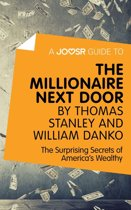 A Joosr Guide to... The Millionaire Next Door by Thomas Stanley and William Danko: The Surprising Secrets of America's Wealthy