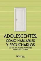 Adolescentes, C mo Hablarles Y Escucharlos