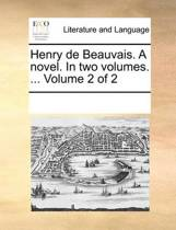 Henry de Beauvais. a Novel. in Two Volumes. ... Volume 2 of 2
