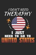 I Don't Need Therapy I Just Need To Go To United States: United States Notebook - United States Vacation Journal - Handlettering - Diary I Logbook - 1