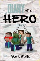 Diary of a Hero Trilogy An Unofficial Minecraft Book for Kids Ages 9 - 12 (Preteen)
