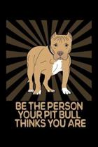 Be The Person Your Pitbull Thinks You Are: A Pitbull Lover's Notebook To Write In