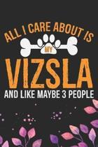 All I Care About Is My Vizsla and Like Maybe 3 people: Cool Vizsla Dog Journal Notebook - Vizsla Puppy Lover Gifts - Funny Vizsla Dog Notebook - Vizsl