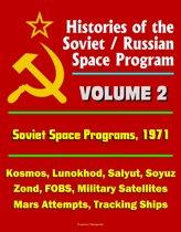 Histories of the Soviet / Russian Space Program: Volume 2: Soviet Space Programs 1971 - Kosmos, Lunokhod, Salyut, Soyuz, Zond, FOBS, Military Satellites, Mars Attempts, Tracking Ships