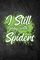 I Still Play with Spiders