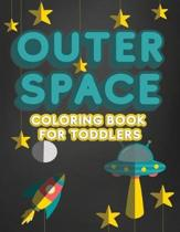 Outer Space Coloring Book For Toddlers: Activity Workbook for Toddlers & Kids Ages 1-3 for Preschool or Kindergarten Prep featuring Letters Numbers Sh