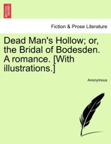 Dead Man's Hollow; Or, the Bridal of Bodesden. a Romance. [With Illustrations.]