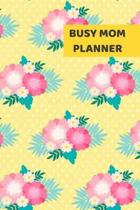 Busy Mom Planner: 2020 - 2021 Weekly Planner And Organizer, With To Do List, Makes Great Productivity Gift For Busy Professionals, And B