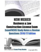 NEW MEXICO Business & Law Construction License Exam ExamFOCUS Study Notes & Review Questions 2016/17 Edition