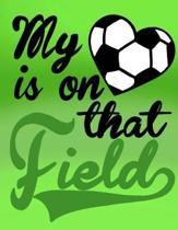 My Heart Is on That Field; Gifts for Soccer Mom; Soccer Mom Notebook