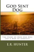 God Sent Dog: The Story of How One Dog Led a Man to Sobriety