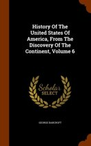 History of the United States of America from the Discovery of the Continent, Volume 6