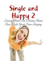 Single and Happy 2 - Living Alone Isn't Being Alone Plus Write Your Own Happy Ending