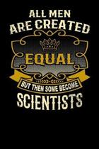 All Men Are Created Equal But Then Some Become Scientists