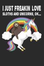 I Freakin Love Sloths and Unicorns, Ok...