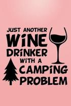 Just Another Wine Drinker With A Camping Problem: RV Travel Camping Journal For Women 6 x 9 in. 118 pages