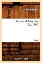 Histoire d'Auvergne. Tome I (�d.1899)