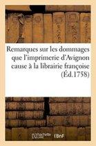 Remarques Sur Les Dommages Que l'Imprimerie d'Avignon Cause � La Librairie Fran�oise
