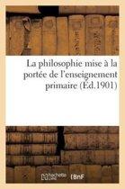 La Philosophie Mise � La Port�e de l'Enseignement Primaire