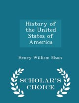History of the United States of America - Scholar's Choice Edition