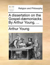 A Dissertation on the Gospel-D moniacks. by Arthur Young, ...