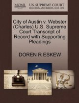 City of Austin V. Webster (Charles) U.S. Supreme Court Transcript of Record with Supporting Pleadings