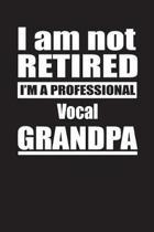 I Am Not Retired I'm A Professional Vocal Grandpa