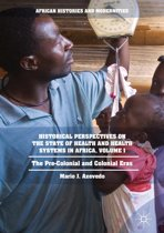 Historical Perspectives on the State of Health and Health Systems in Africa, Volume I