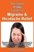 The Smart & Easy Guide to Migraine & Headache Relief
