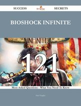 BioShock Infinite 121 Success Secrets - 121 Most Asked Questions On BioShock Infinite - What You Need To Know