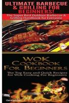 Ultimate Barbecue and Grilling for Beginners & Wok Cookbook for Beginners
