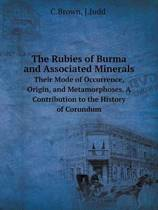 The Rubies of Burma and Associated Minerals Their Mode of Occurrence, Origin, and Metamorphoses. a Contribution to the History of Corundum