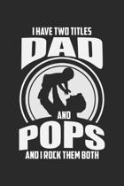 I Have Two Titles Dad And Pops And I Rock Them Both: Lined Notebook