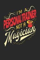 I'm A Personal Trainer Not A Magician