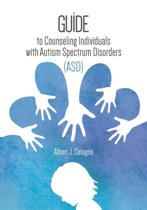 A Guide to Counseling Individuals with Autism Spectrum Disorders (Asd)