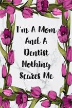 I'm A Mom And A Dentist Nothing Scares Me: Weekly Planner For Dentist 12 Month Floral Calendar Schedule Agenda Organizer