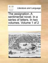 The Assignation. a Sentimental Novel. in a Series of Letters. in Two Volumes. Volume 1 of 2