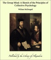 The Group Mind: A Sketch of the Principles of Collective Psychology